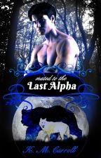 Mated to the Last Alpha by kessiecarroll