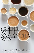 Coffee With Samantha West by InsaneSoldier