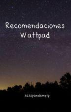 Recomendaciones Wattpad by sassyandempty