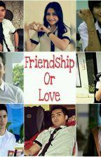 Friendship Or Love by egha_story