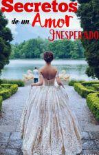 Secretos de un Amor Inesperado  by Dulceder301