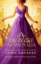 A Princesa Apaixonada [Livro 2] - AMOSTRA by LauraaMachado