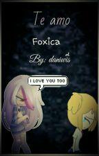 te amo (foxica)  by rosa_negra_572