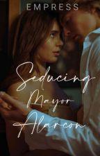 Seducing Mayor Alarcon by Missprecious_A