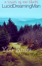 You Know Me So Well (a series of one shots)  by luciddreamingman