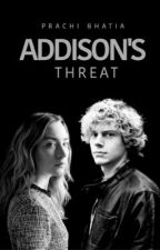 Addison's Threat by FreakyChick24