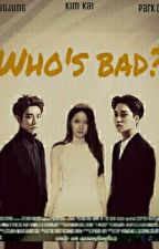 Who's Bad? [COMPLETED] (#Wattys2017) by kaivii88