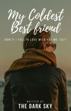 My Coldest Bestfriend - Completed ( Proses Editing )  by Immanurios24_
