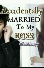 Accidentally Married to my Boss [Under Revision] by addiction77