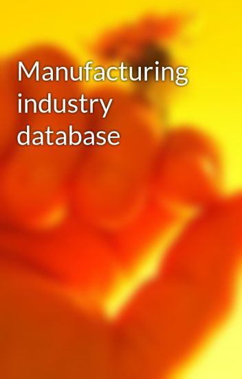 Manufacturing industry database - Business-email-list - Wattpad