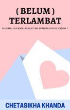 Belum Terlambat by chetasikhaa
