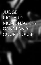 JUDGE RICHARD MCMONAGLE'S GANGLAND COURTHOUSE by ralphwatts290