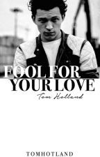 Fool For Your Love ✗ Tom Holland by tomhotland