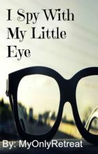 I Spy With My Little Eye (REWRITTEN) by MyOnlyRetreat