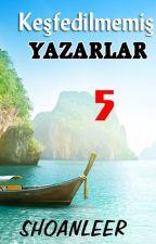 Keşfedilmemiş Yazarlar 5 (SY) by Shoanleer