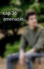cap.36 amenazas... by YubizaArroyo