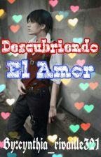 Descubriendo El Amor (Levi y ____) by cynthia_rivaille321