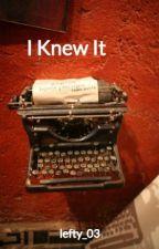 I Knew It by lefty_03