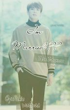 I'M MARRIED ?? [Jungkook Fanfict] by yufakie