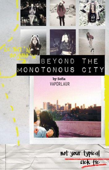 beyond the monotonous city