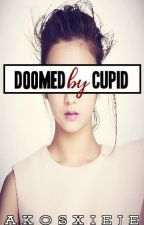 Doomed By Cupid I Cupid Series #2 by AkoSxiEje