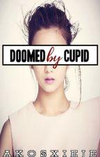 Doomed By Cupid I Cupid Series #2 by AkoSxiEje