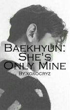 Baekhyun: She's Only Mine by xoxocryz