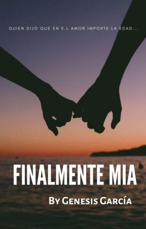 Finalmente Mía. (2do libro) by Genesis14-