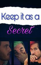 Keep it as a Secret. ☆Markiplier×Jacksepticeye×Pewdiepie☆ One-Shot {+18} by Aoi89kumi