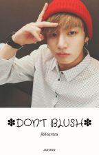 Don't Blush   jikook by xBTSFAN16x