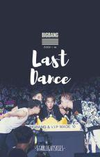 Last Dance by LoyalBigbangVip