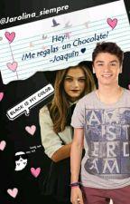 Hey! ¿Me regalas un chocolate?   -Joaquín ❤ || JAROLINA || TERMINADA || #MA2017 by Jarolina_siempre