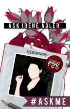 Ask Irene Adler by TheWhipHand-