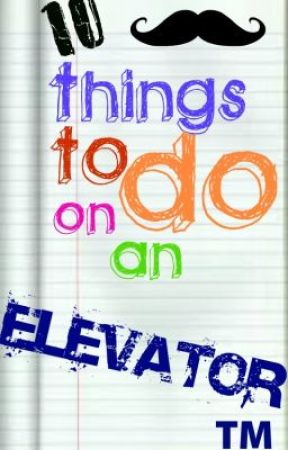 10 Things To Do In An Elevator by akaSHORTY