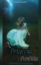 A princesa perdida  by LariiCSantos08