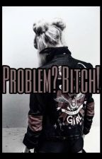 Problem? Bitch! {Voltooid} Dutch! by JannyStories