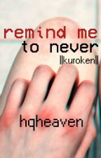 remind me to never... ||kuroken one-shot|| by hqheaven