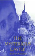 The Mysterious Castle by BhavyaKamdar9