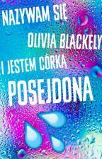 Nazywam się Olivia Blackely i jestem córką Posejdona by Milka123445566