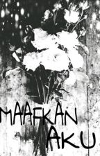 MAAFKAN AKU by anihhshawn