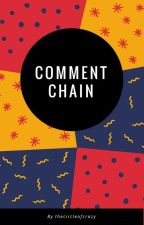 Comment Chain by TheCircleOfCrazy