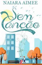 Sem Canção (DEGUSTAÇÃO) by NaiaraAimee