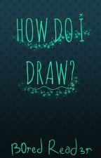How Do I Draw? by Ski0ssys