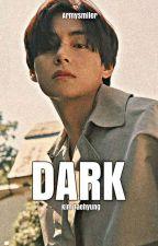 Dark |Taehyung ✔ by armysmiler
