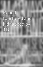 Raped tourtured and kidnapped by 1D by heyyy_its_amber