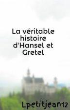 La véritable histoire d'Hansel et Gretel by Lpetitjean12