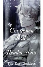 Cinnamon Roll x Reader-chan | Requests Open by The_Earl_Goddess