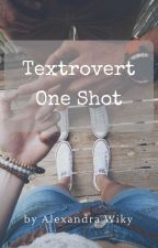 Textrovert - One Shot #FanFiction by AlexandraWiky