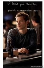 I loved you then but your a monster now - a klaus mickaelson fanfiction  by MaddieMurs