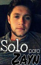 Solo para Zayn. by MoonDreams889